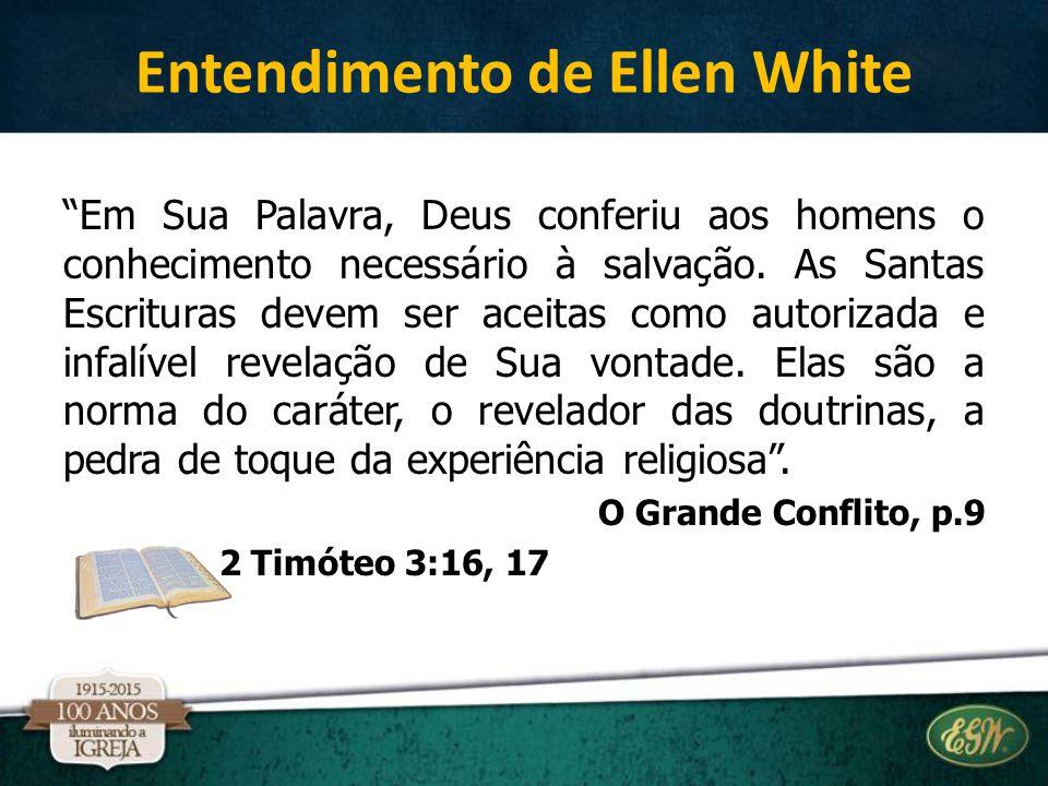 """Entendimento de Ellen White """"Em Sua Palavra, Deus conferiu aos homens o conhecimento necessário à salvação. As Santas Escrituras devem ser aceitas com"""