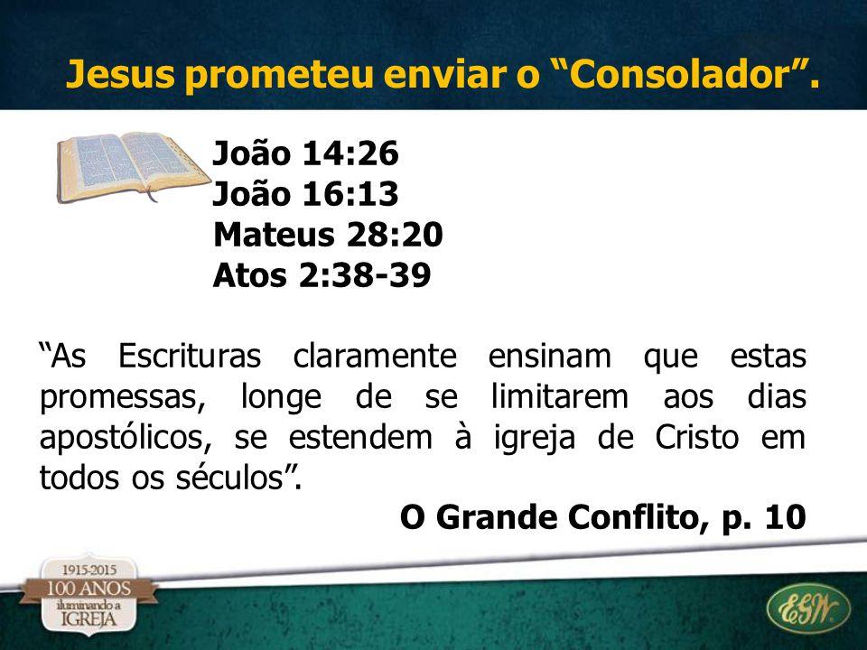 """João 14:26 João 16:13 Mateus 28:20 Atos 2:38-39 """"As Escrituras claramente ensinam que estas promessas, longe de se limitarem aos dias apostólicos, se"""