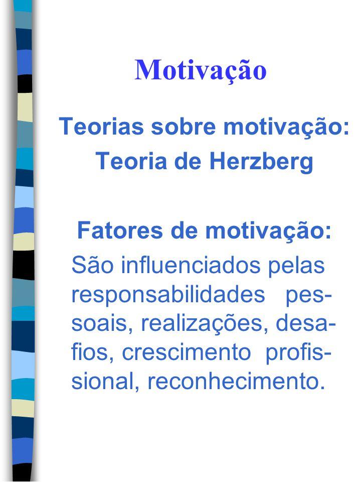 Motivação Teorias sobre motivação: Teoria de Herzberg Fatores de manutenção: São influenciados pelo salário, pelo ambiente de trabalho, pela estabilid
