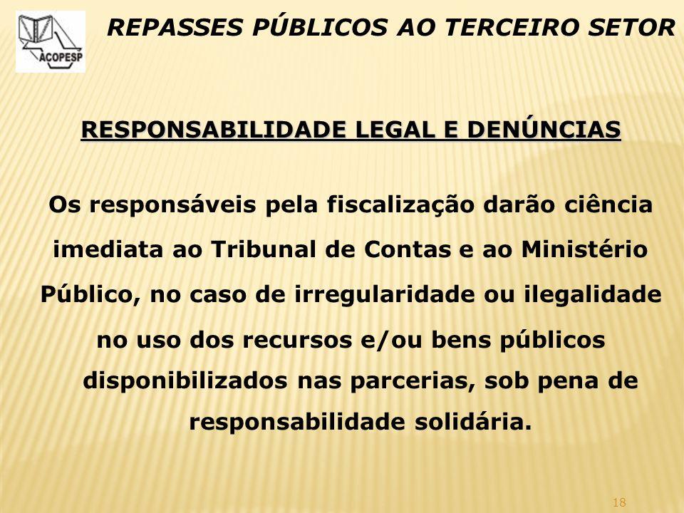 18 REPASSES PÚBLICOS AO TERCEIRO SETOR RESPONSABILIDADE LEGAL E DENÚNCIAS Os responsáveis pela fiscalização darão ciência imediata ao Tribunal de Cont