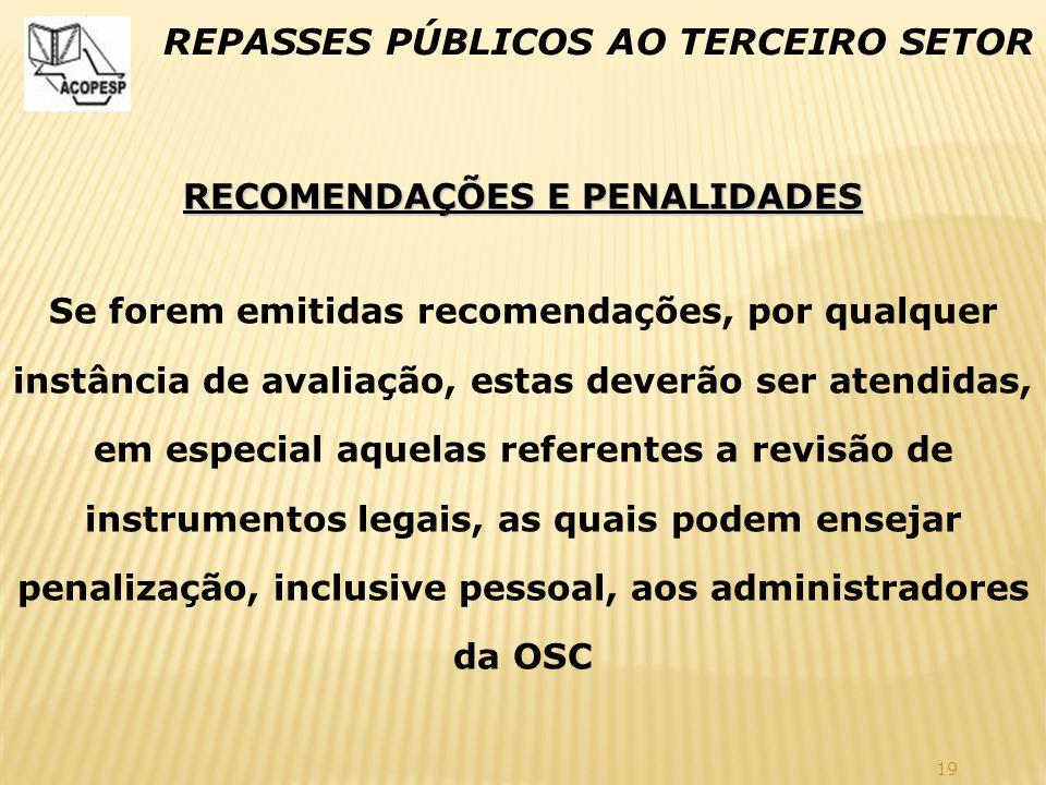 19 REPASSES PÚBLICOS AO TERCEIRO SETOR RECOMENDAÇÕES E PENALIDADES Se forem emitidas recomendações, por qualquer instância de avaliação, estas deverão