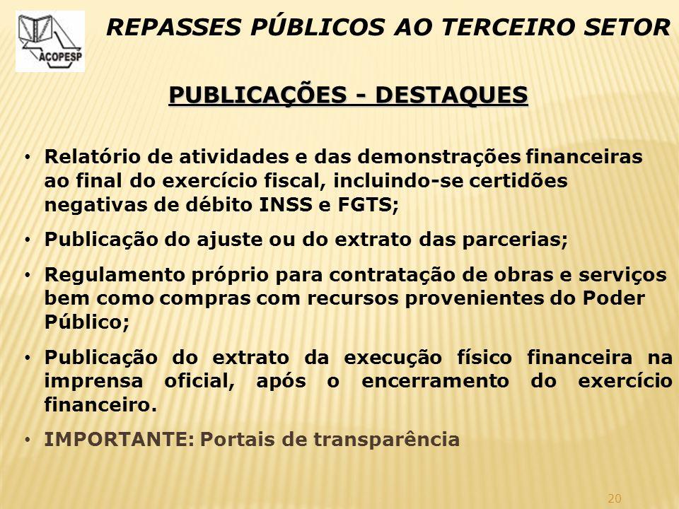 20 REPASSES PÚBLICOS AO TERCEIRO SETOR PUBLICAÇÕES - DESTAQUES Relatório de atividades e das demonstrações financeiras ao final do exercício fiscal, i