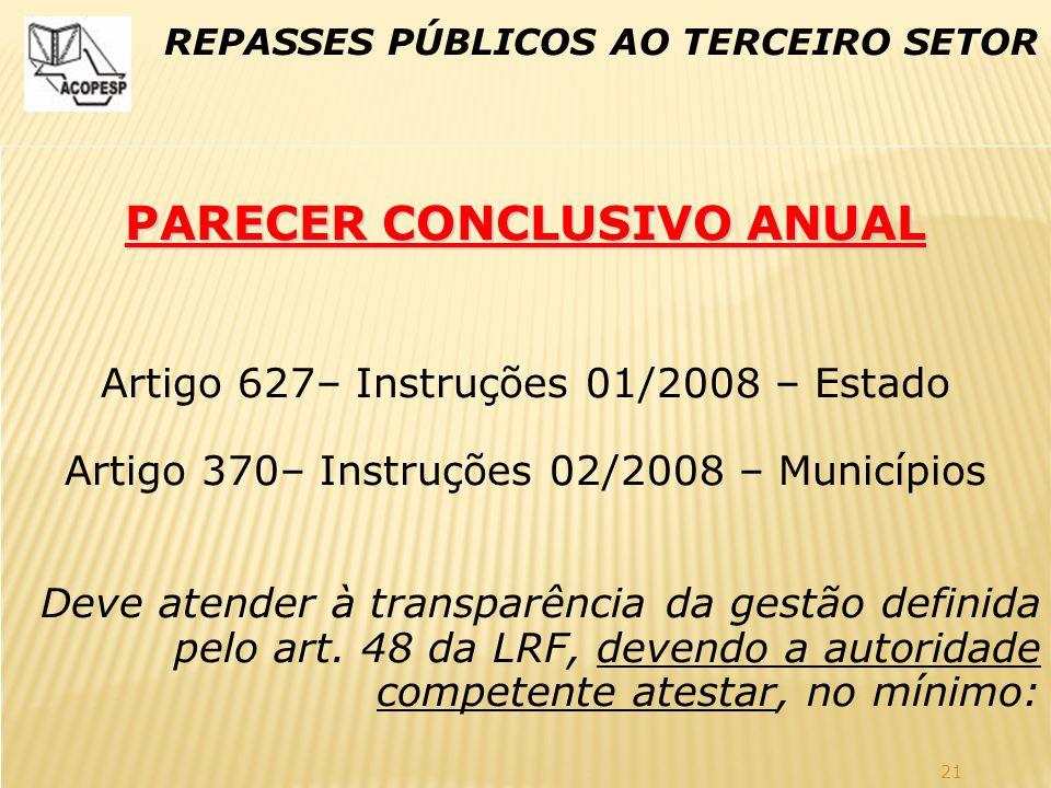 21 REPASSES PÚBLICOS AO TERCEIRO SETOR PARECER CONCLUSIVO ANUAL Artigo 627– Instruções 01/2008 – Estado Artigo 370– Instruções 02/2008 – Municípios De