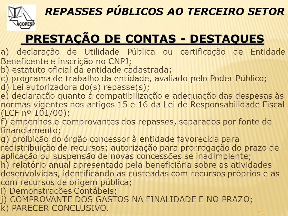 23 REPASSES PÚBLICOS AO TERCEIRO SETOR PRESTAÇÃO DE CONTAS - DESTAQUES PRESTAÇÃO DE CONTAS - DESTAQUES a) declaração de Utilidade Pública ou certifica