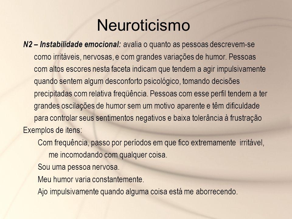N2 – Instabilidade emocional: avalia o quanto as pessoas descrevem-se como irritáveis, nervosas, e com grandes variações de humor. Pessoas com altos e