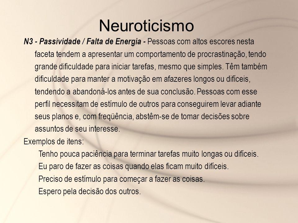 N3 - Passividade / Falta de Energia - Pessoas com altos escores nesta faceta tendem a apresentar um comportamento de procrastinação, tendo grande difi