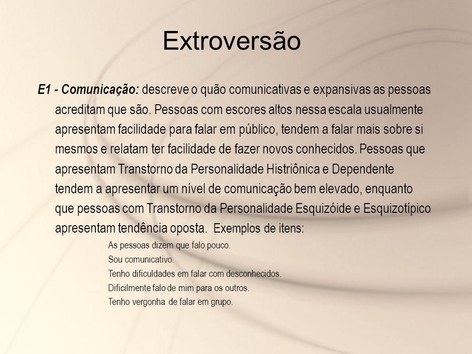 E1 - Comunicação: descreve o quão comunicativas e expansivas as pessoas acreditam que são. Pessoas com escores altos nessa escala usualmente apresenta