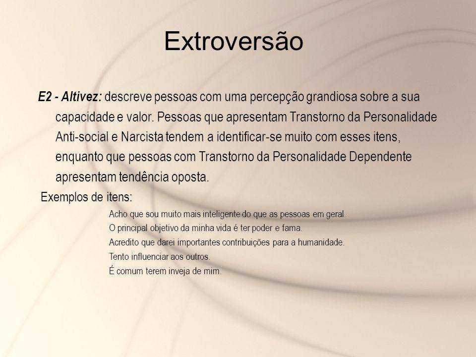 E2 - Altivez: descreve pessoas com uma percepção grandiosa sobre a sua capacidade e valor. Pessoas que apresentam Transtorno da Personalidade Anti-soc