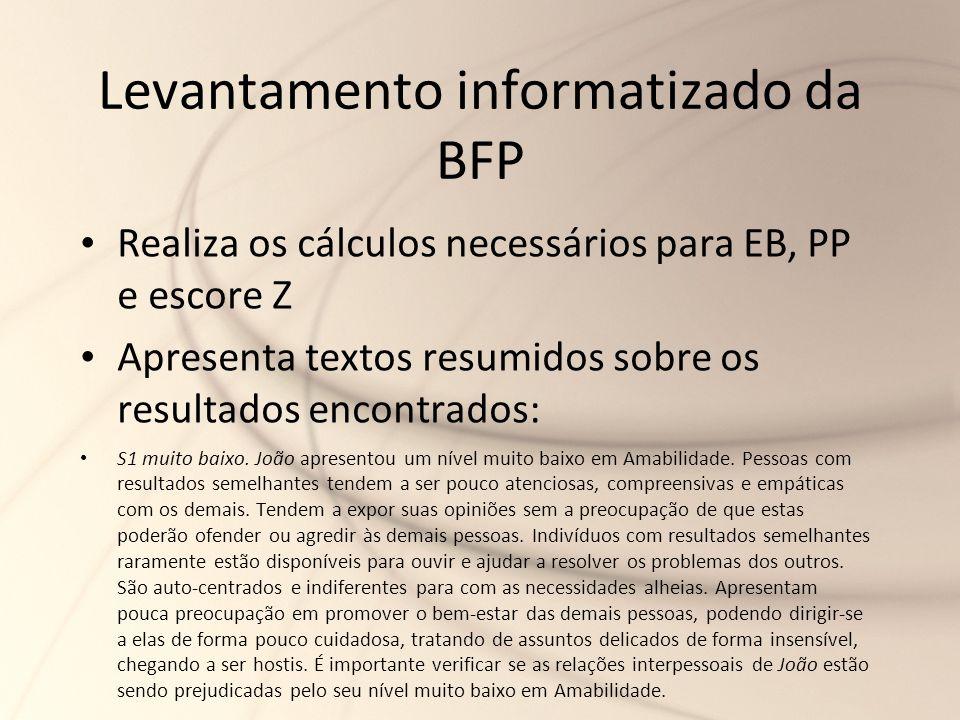 Levantamento informatizado da BFP Realiza os cálculos necessários para EB, PP e escore Z Apresenta textos resumidos sobre os resultados encontrados: S