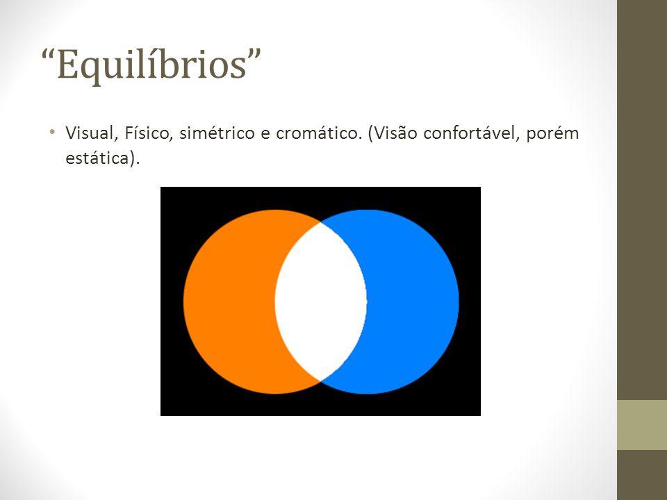 """""""Equilíbrios"""" Visual, Físico, simétrico e cromático. (Visão confortável, porém estática)."""