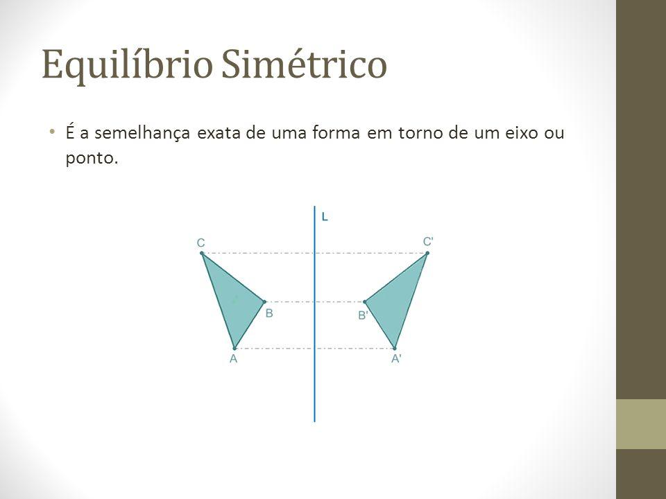 Equilíbrio Simétrico É a semelhança exata de uma forma em torno de um eixo ou ponto.
