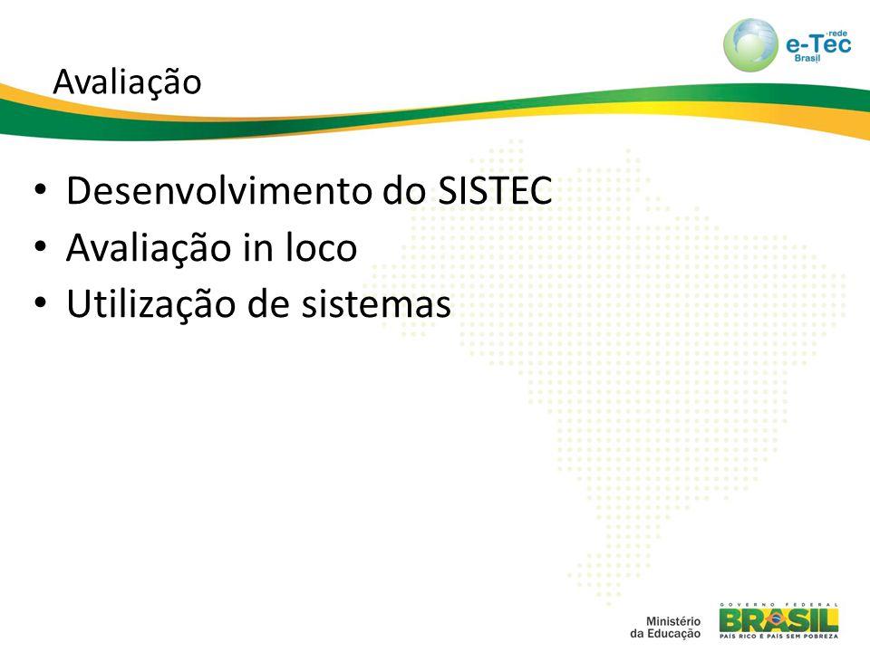 Avaliação Desenvolvimento do SISTEC Avaliação in loco Utilização de sistemas