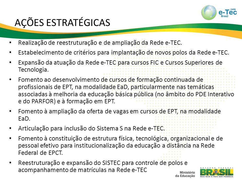 AÇÕES ESTRATÉGICAS Realização de reestruturação e de ampliação da Rede e-TEC.