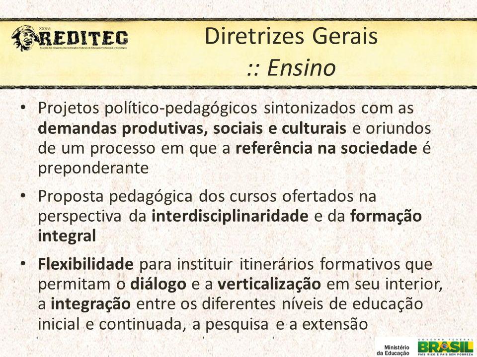 Diretrizes Gerais :: Ensino Projetos político-pedagógicos sintonizados com as demandas produtivas, sociais e culturais e oriundos de um processo em qu