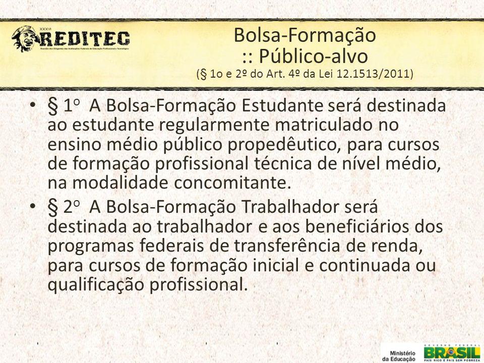 Bolsa-Formação :: Público-alvo (§ 1o e 2º do Art. 4º da Lei 12.1513/2011) § 1 o A Bolsa-Formação Estudante será destinada ao estudante regularmente ma