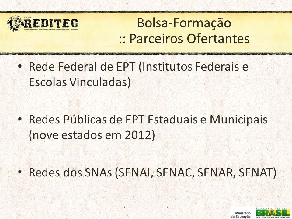 Bolsa-Formação :: Parceiros Ofertantes Rede Federal de EPT (Institutos Federais e Escolas Vinculadas) Redes Públicas de EPT Estaduais e Municipais (no