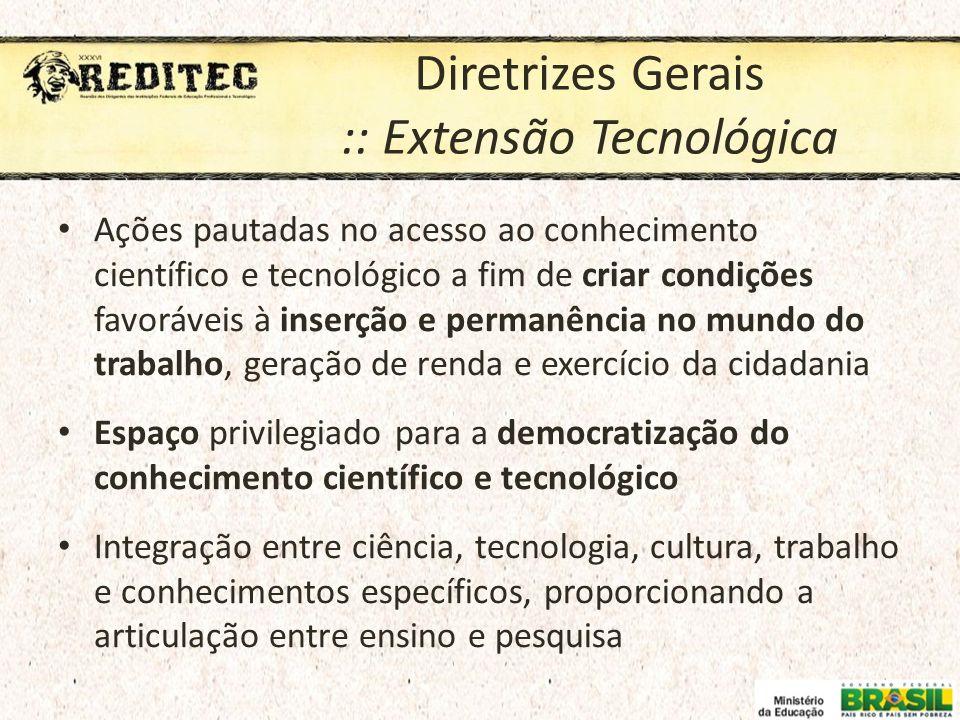 Diretrizes Gerais :: Extensão Tecnológica Ações pautadas no acesso ao conhecimento científico e tecnológico a fim de criar condições favoráveis à inse