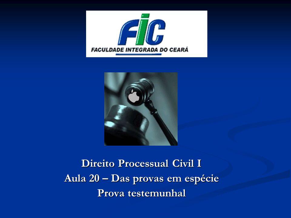 Direito Processual Civil I Aula 20 – Das provas em espécie Prova testemunhal