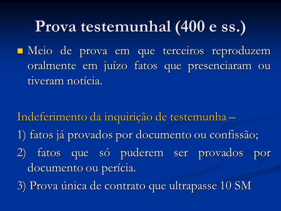 Prova testemunhal (400 e ss.) Meio de prova em que terceiros reproduzem oralmente em juízo fatos que presenciaram ou tiveram notícia.