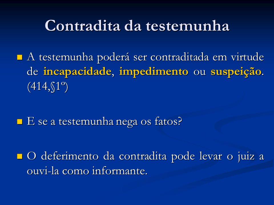 Contradita da testemunha A testemunha poderá ser contraditada em virtude de incapacidade, impedimento ou suspeição.