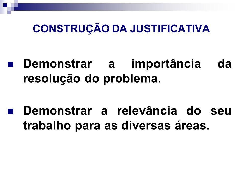 CONSTRUÇÃO DA JUSTIFICATIVA Demonstrar a importância da resolução do problema.