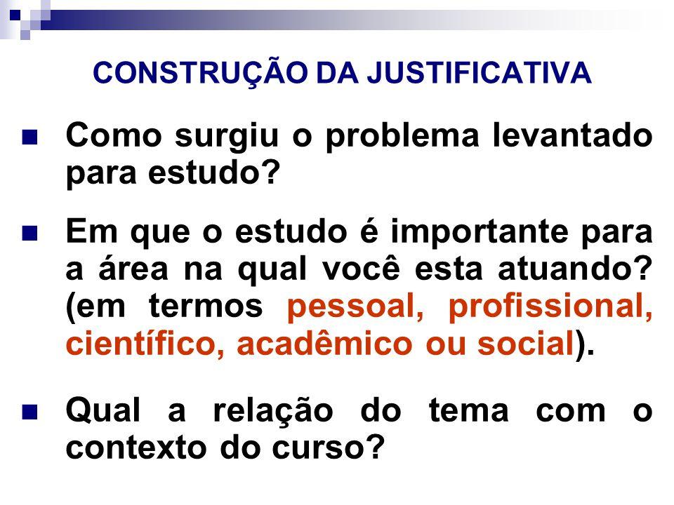 CONSTRUÇÃO DA JUSTIFICATIVA Em que estágio se encontra a teoria referente ao tema.