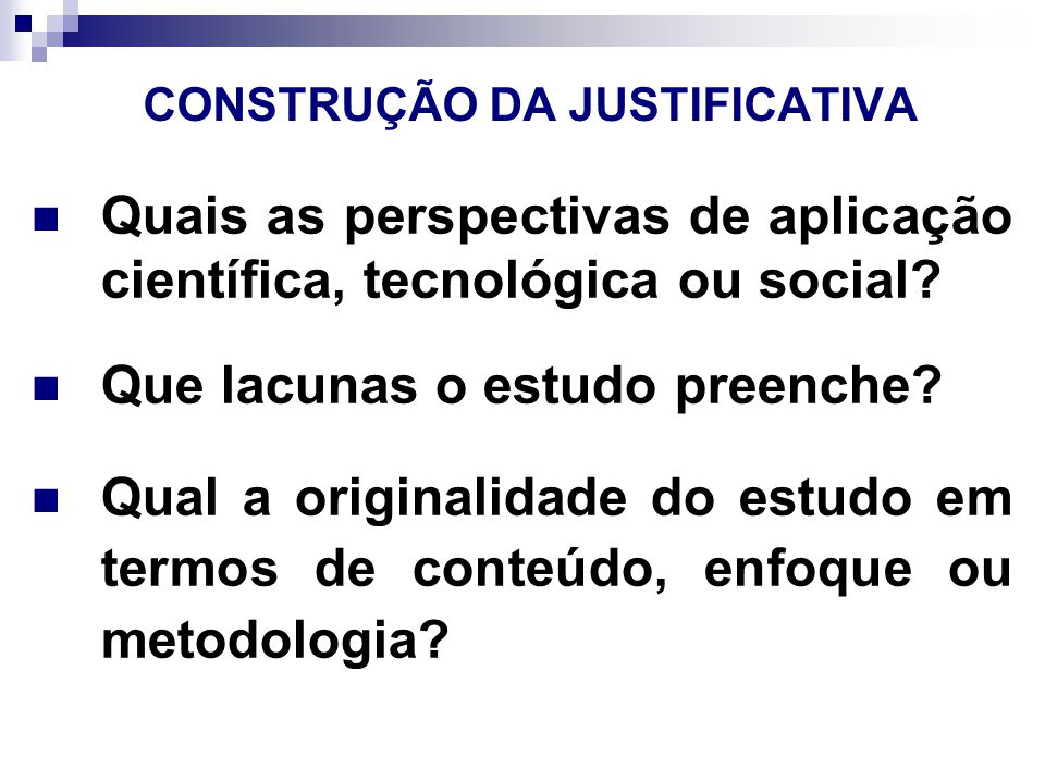 CONSTRUÇÃO DA JUSTIFICATIVA Por que o tema escolhido para pesquisa é viável.
