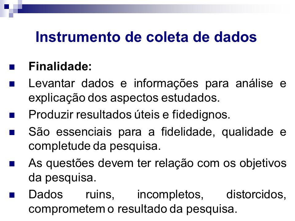 Instrumento de coleta de dados Nenhum questionário pode ser considerado ideal para obter todas as informações necessárias a um estudo.