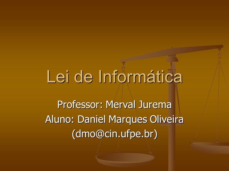 Lei de Informática Professor: Merval Jurema Aluno: Daniel Marques Oliveira (dmo@cin.ufpe.br)