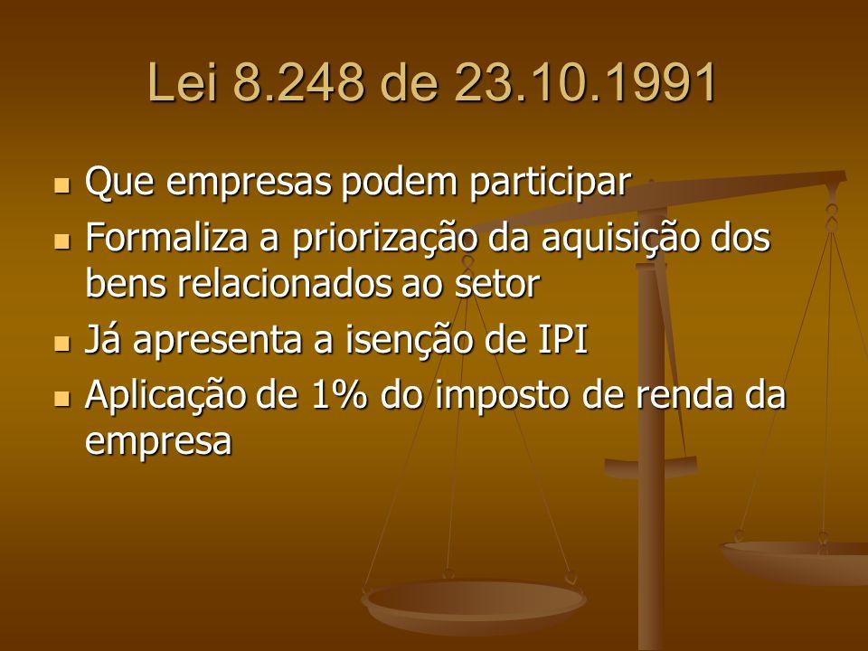 Lei 8.248 de 23.10.1991 Que empresas podem participar Que empresas podem participar Formaliza a priorização da aquisição dos bens relacionados ao seto