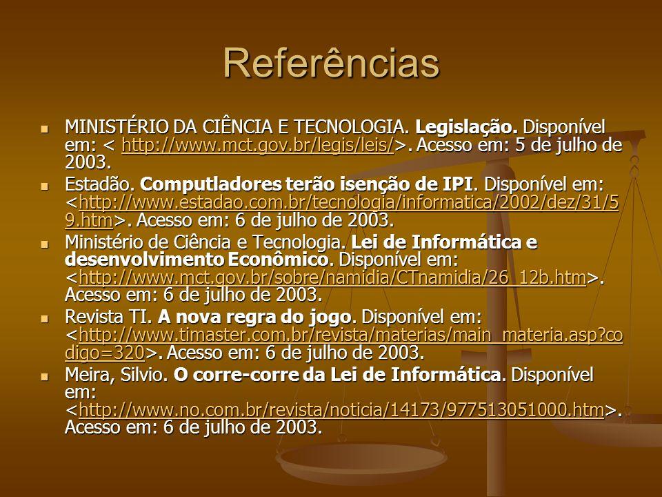 Referências MINISTÉRIO DA CIÊNCIA E TECNOLOGIA. Legislação. Disponível em:. Acesso em: 5 de julho de 2003. MINISTÉRIO DA CIÊNCIA E TECNOLOGIA. Legisla