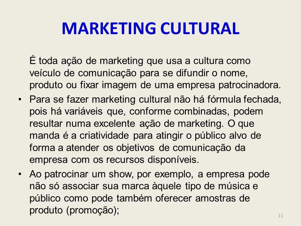 MARKETING CULTURAL É toda ação de marketing que usa a cultura como veículo de comunicação para se difundir o nome, produto ou fixar imagem de uma empr