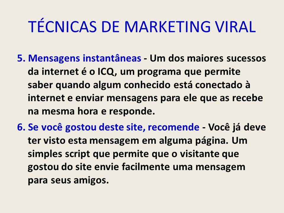 TÉCNICAS DE MARKETING VIRAL 5. Mensagens instantâneas - Um dos maiores sucessos da internet é o ICQ, um programa que permite saber quando algum conhec