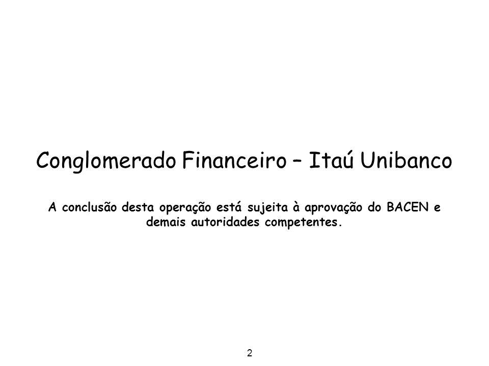 2 Conglomerado Financeiro – Itaú Unibanco A conclusão desta operação está sujeita à aprovação do BACEN e demais autoridades competentes.