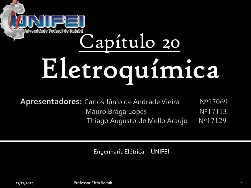 Capítulo 20 Eletroquímica Engenharia Elétrica - UNIFEI 1Professor:Élcio Barrak17/12/2014