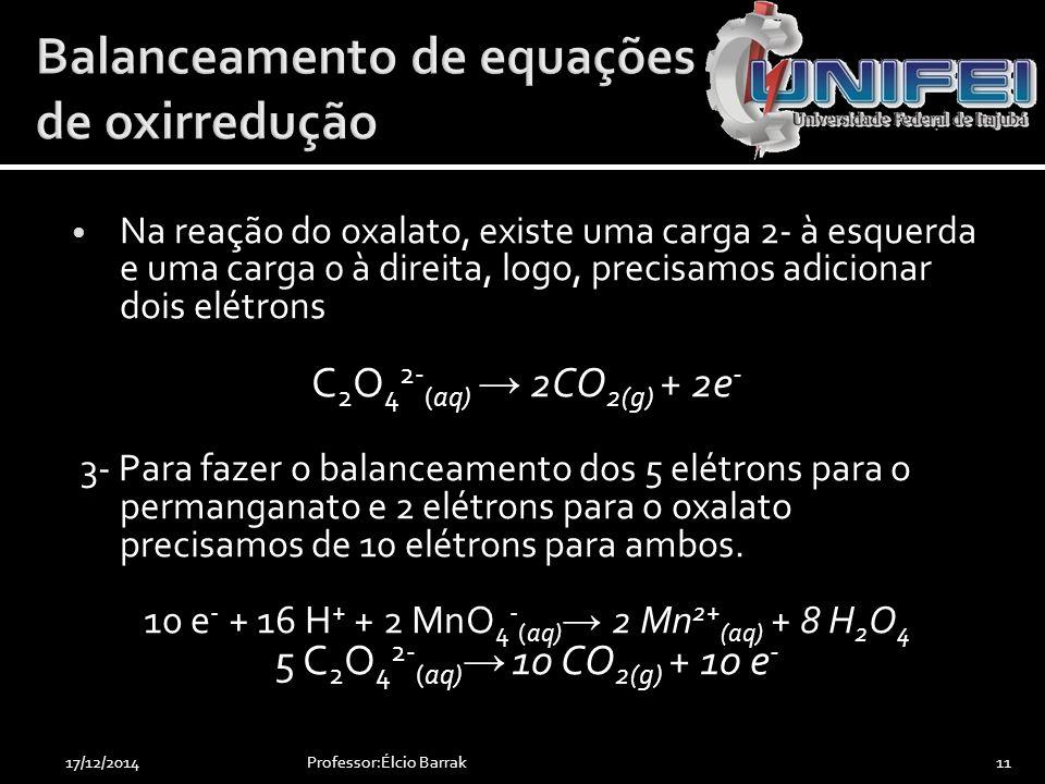 Na reação do oxalato, existe uma carga 2- à esquerda e uma carga 0 à direita, logo, precisamos adicionar dois elétrons C 2 O 4 2- (aq) → 2CO 2(g) + 2e