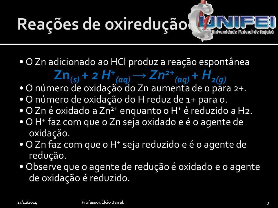 Professor:Élcio Barrak4 Zn: agente redutor H + : agente oxidante Zn: é oxidado H + : é reduzido 17/12/2014