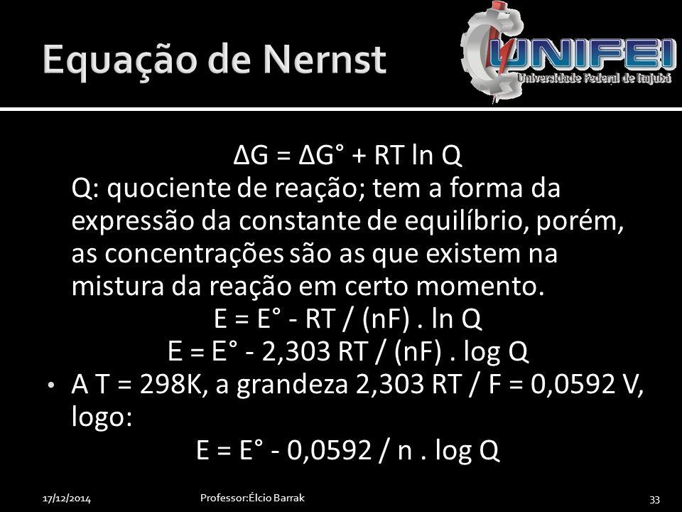 ΔG = ΔG° + RT ln Q Q: quociente de reação; tem a forma da expressão da constante de equilíbrio, porém, as concentrações são as que existem na mistura
