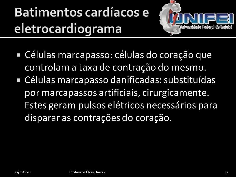  Células marcapasso: células do coração que controlam a taxa de contração do mesmo.  Células marcapasso danificadas: substituídas por marcapassos ar