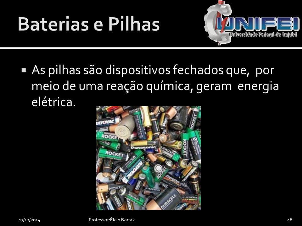  As pilhas são dispositivos fechados que, por meio de uma reação química, geram energia elétrica. Professor:Élcio Barrak4617/12/2014