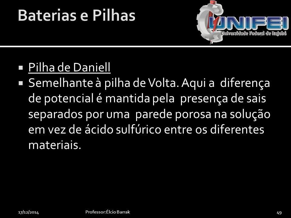  Pilha de Daniell  Semelhante à pilha de Volta. Aqui a diferença de potencial é mantida pela presença de sais separados por uma parede porosa na sol