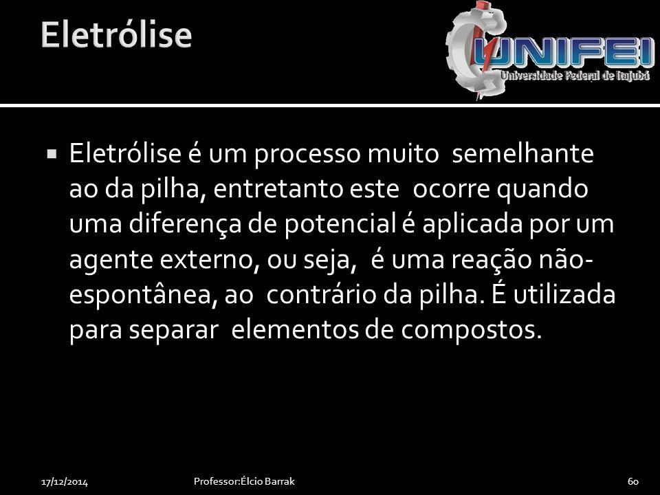  Eletrólise é um processo muito semelhante ao da pilha, entretanto este ocorre quando uma diferença de potencial é aplicada por um agente externo, ou