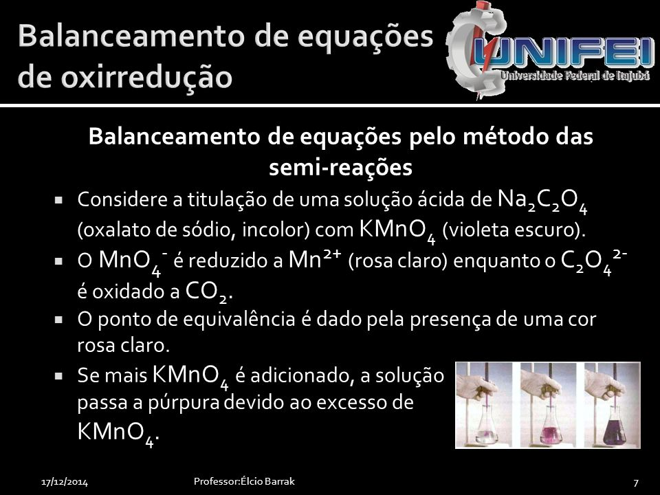 Balanceamento de equações pelo método das semi-reações  Considere a titulação de uma solução ácida de Na 2 C 2 O 4 (oxalato de sódio, incolor) com KM