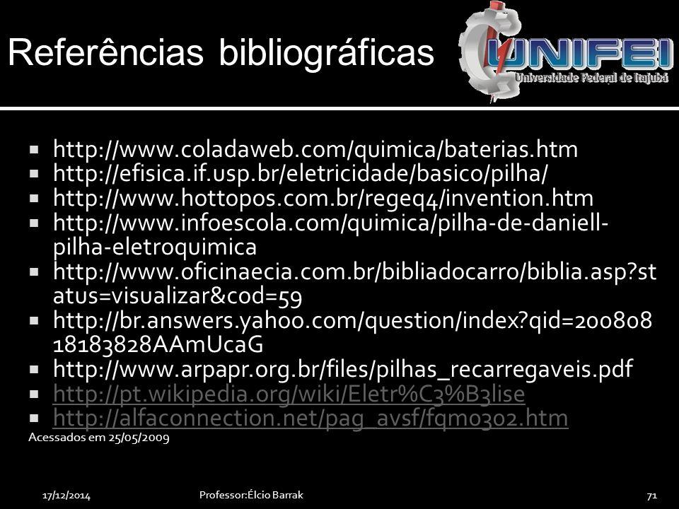 Professor:Élcio Barrak71  http://www.coladaweb.com/quimica/baterias.htm  http://efisica.if.usp.br/eletricidade/basico/pilha/  http://www.hottopos.c