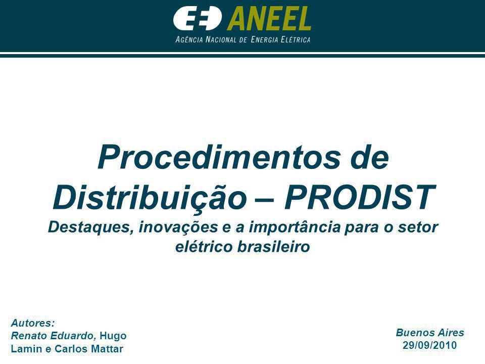 Autores: Renato Eduardo, Hugo Lamin e Carlos Mattar Buenos Aires 29/09/2010 Procedimentos de Distribuição – PRODIST Destaques, inovações e a importânc