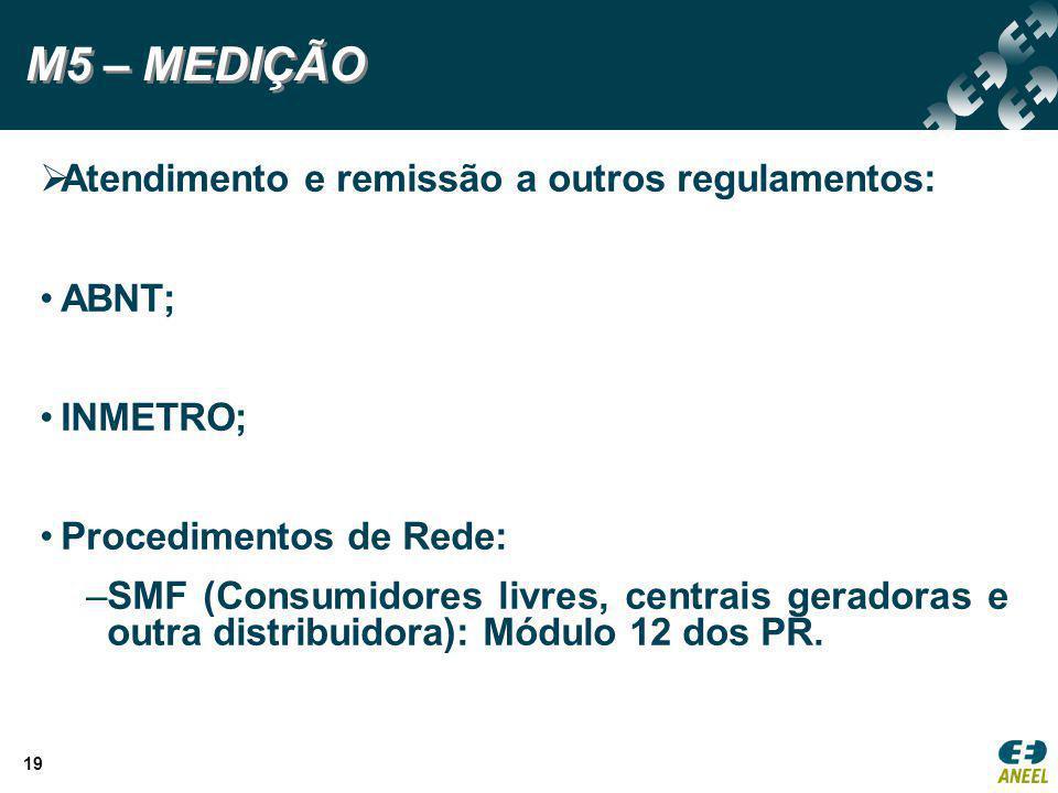  Atendimento e remissão a outros regulamentos: ABNT; INMETRO; Procedimentos de Rede: –SMF (Consumidores livres, centrais geradoras e outra distribuid