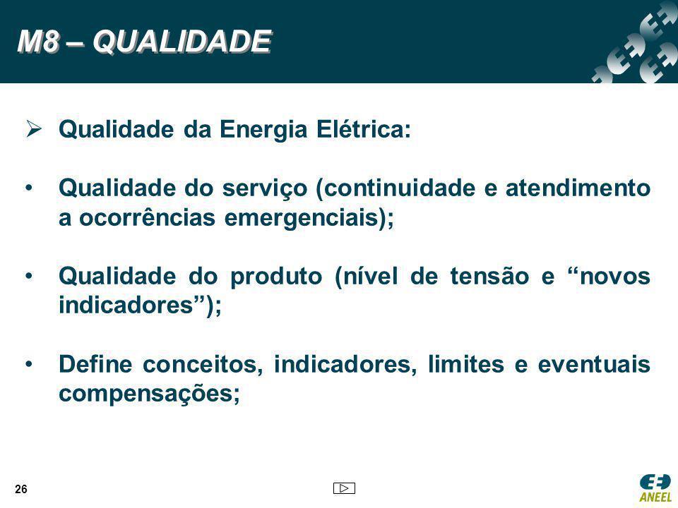 26 M8 – QUALIDADE  Qualidade da Energia Elétrica: Qualidade do serviço (continuidade e atendimento a ocorrências emergenciais); Qualidade do produto