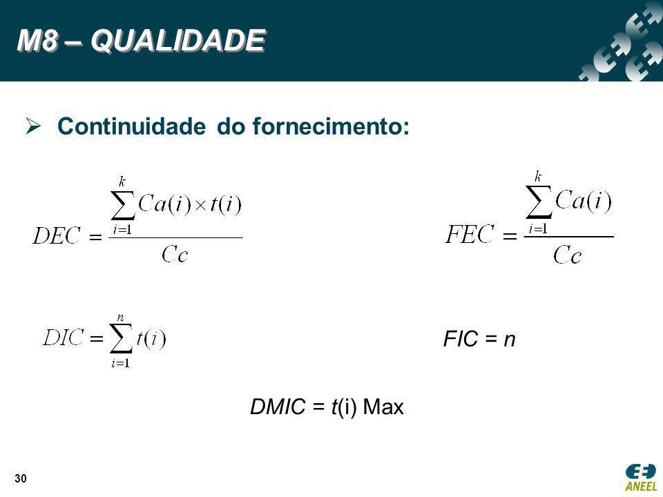 30 M8 – QUALIDADE FIC = n DMIC = t(i) Max  Continuidade do fornecimento:
