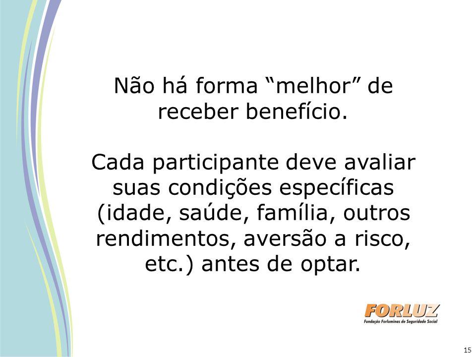 """Não há forma """"melhor"""" de receber benefício. Cada participante deve avaliar suas condições específicas (idade, saúde, família, outros rendimentos, aver"""