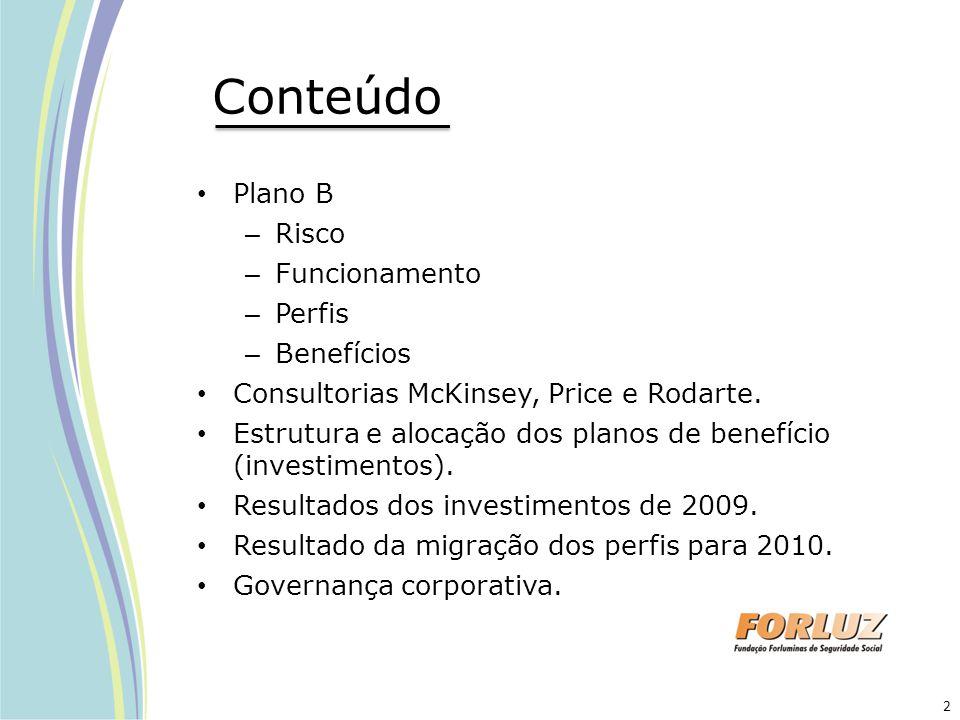 Conteúdo Plano B – Risco – Funcionamento – Perfis – Benefícios Consultorias McKinsey, Price e Rodarte. Estrutura e alocação dos planos de benefício (i